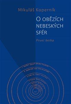 Obálka knihy Mikuláš Koperník: O obězích nebeských sfér Autor: Nakladatelství Kosmas.