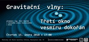 Gravitační vlny: Třetí okno vesmíru dokořán (Ing. Petr Dvořák, Jihlava, 15. února 2018) Autor: Jihlavská astronomická společnost