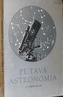 Moja prvá astronomická kniha Pútavá astronómia Autor: J.I. Pereľman